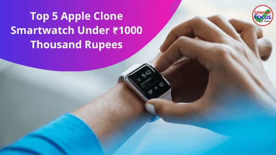 Top 5 Apple Clone Smartwatch Under ₹1000 Thousand Rupees