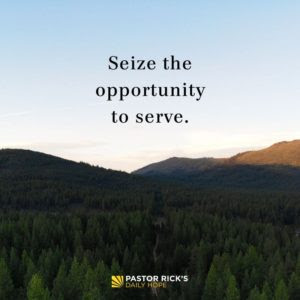 Seize the Opportunity to Serve by Rick Warren