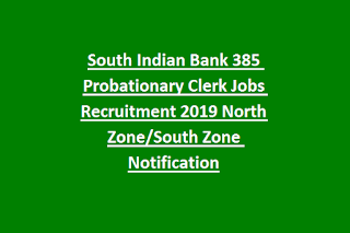 South Indian Bank 385 Probationary Clerk Jobs Recruitment 2019 North Zone South Zone Notification