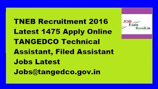 TNEB Recruitment 2016 Latest 1475 Apply Online TANGEDCO Technical Assistant, Filed Assistant Jobs Latest Jobs@tangedco.gov.in