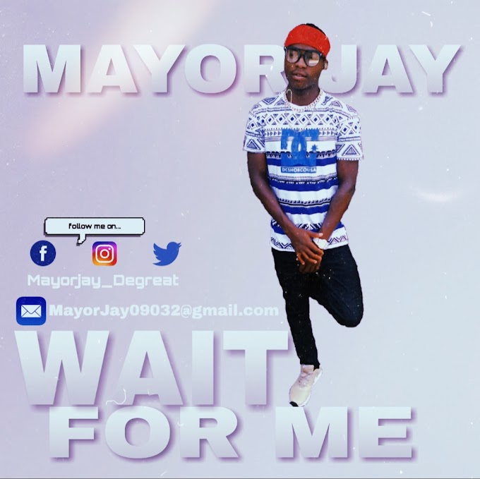 MAYORJAY WAIT FOR ME MP3 DOWNLOAD [2019]