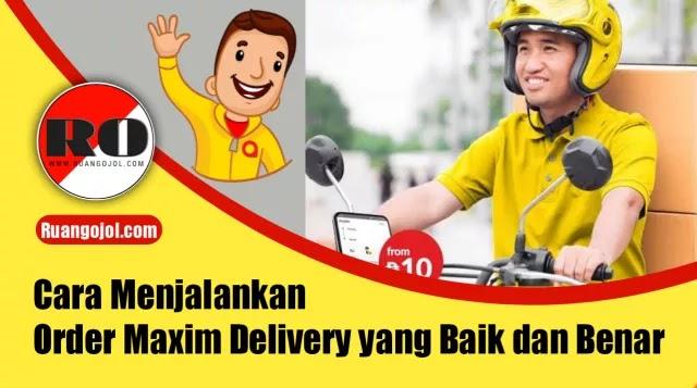 Cara Menjalankan Order Maxim Delivery yang Baik dan Benar