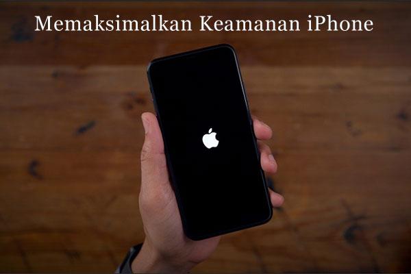 Maksimalkan Keamanan iPhone