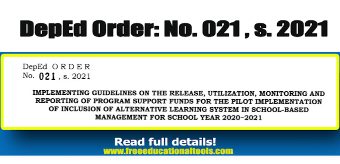 DepEd Order No. 021, s. 2021: IMPLEMENTING GUIDELINES ON THE RELEASE, UTILIZATION, MONITORING AND REPORTING OF PROGRAM SUPPORT FUNDS FOR THE PILOT IMPLEMENTATION OF INCLUSION OF ALTERNATIVE LEARNING SYSTEM IN SCHOOL-BASED MANAGEMENT FOR SCHOOL YEAR 2020-2021