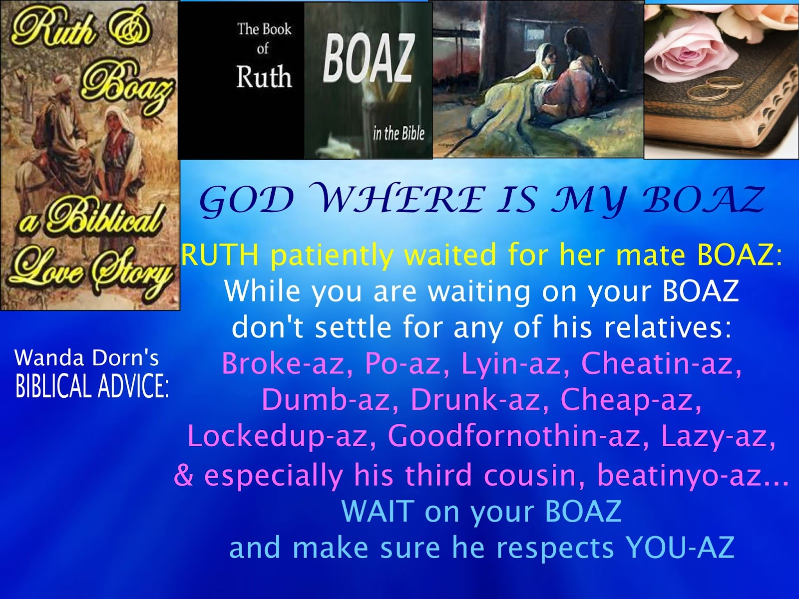 biblical dating advice boaz Get dating advice and dating tips from experts in online dating, dating, and relationships plus, advice from your fellow singles about what works.