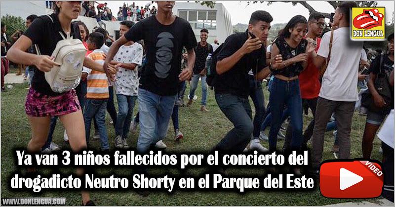 Ya van 3 niños fallecidos por el concierto del drogadicto Neutro Shorty en el Parque del Este