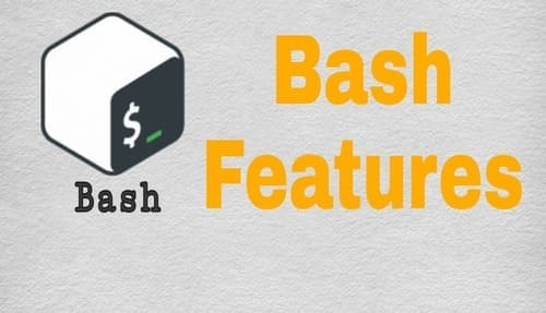 Bash Features, Bash Script Features, Features of Bash