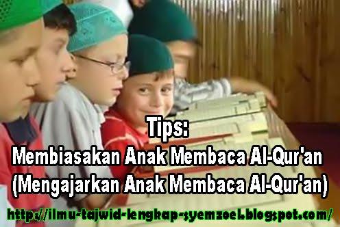 Tips: Membiasakan Anak Membaca Al-Qur'an (Mengajarkan Anak Membaca Al-Qur'an)