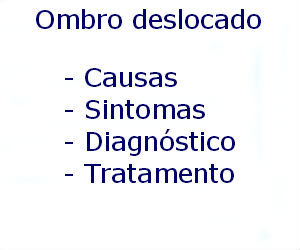 Ombro deslocado causas sintomas diagnóstico tratamento prevenção riscos complicações