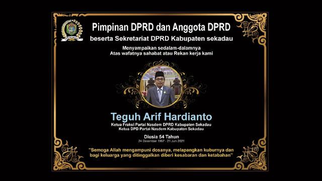 Pimpinan DPRD dan Anggota DPRD Kabupaten Sekadau, beserta Sekretariat DPRD Kabupaten sekadau menyampaikan sedalam-dalamnya atas wafatnya sahabat atau rekan kerja kami, Almarhum Teguh Arif Hardianto