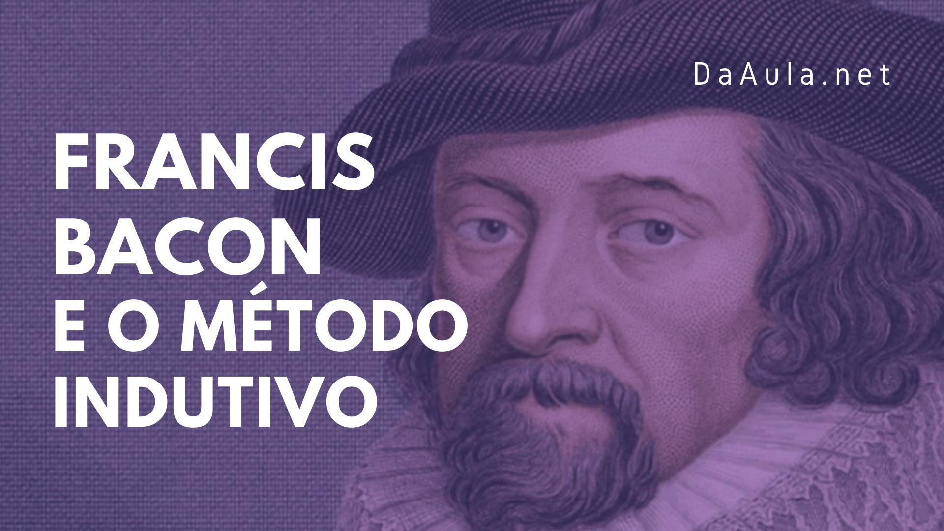 Filosofia: Francis Bacon e o método indutivo