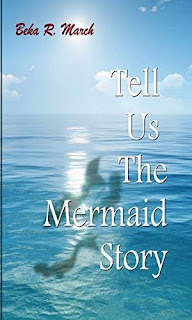 Tell Us the Mermaid Story - an island fantasy novella by Beka R. March