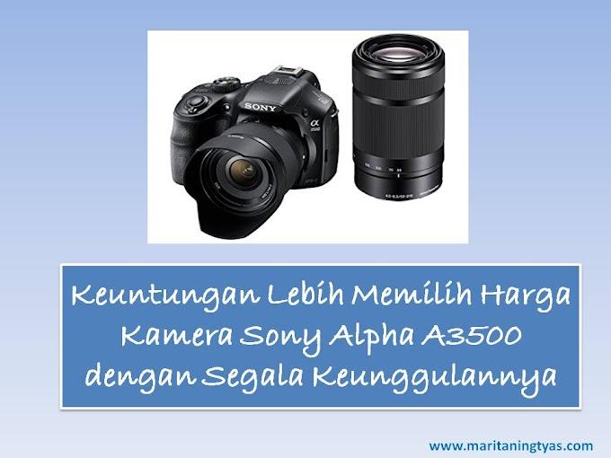 Keuntungan Lebih Memilih Harga Kamera Sony Alpha A3500 dengan Segala Keunggulannya