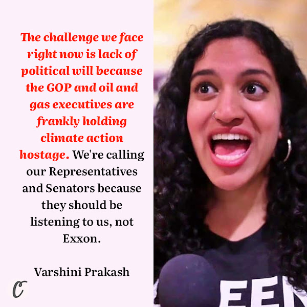 The challenge we face right now is lack of political will because the GOP and oil and gas executives are frankly holding climate action hostage. We're calling our Representatives and Senators because they should be listening to us, not Exxon. — Sunrise executive director Varshini Prakash