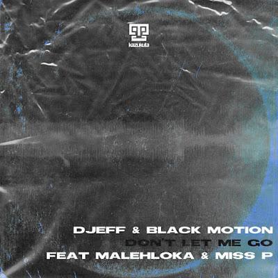 Djeff & Black Motion - Don't Let Me Go Feat. Malehloka & Miss P