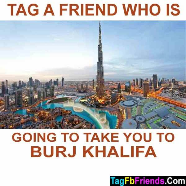 Tag a friend who is going to take you to Burj Khalifa Dubai.