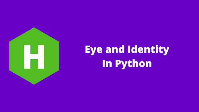 HackerRank Eye and Identity in python problem solution