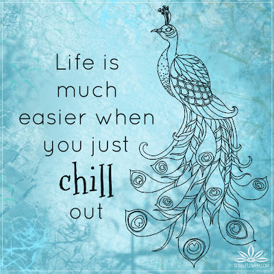 chill+out+quote - Quotes To Calm The Soul