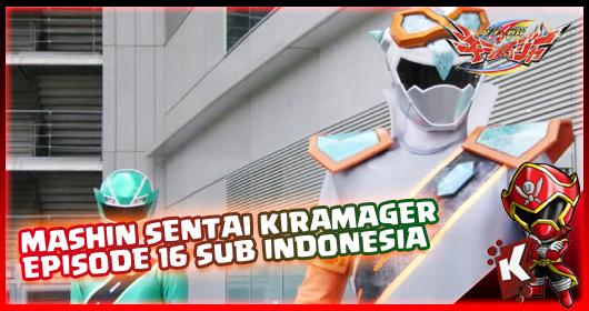 Mashin Sentai Kiramager Episode 16 Subtitle Indonesia