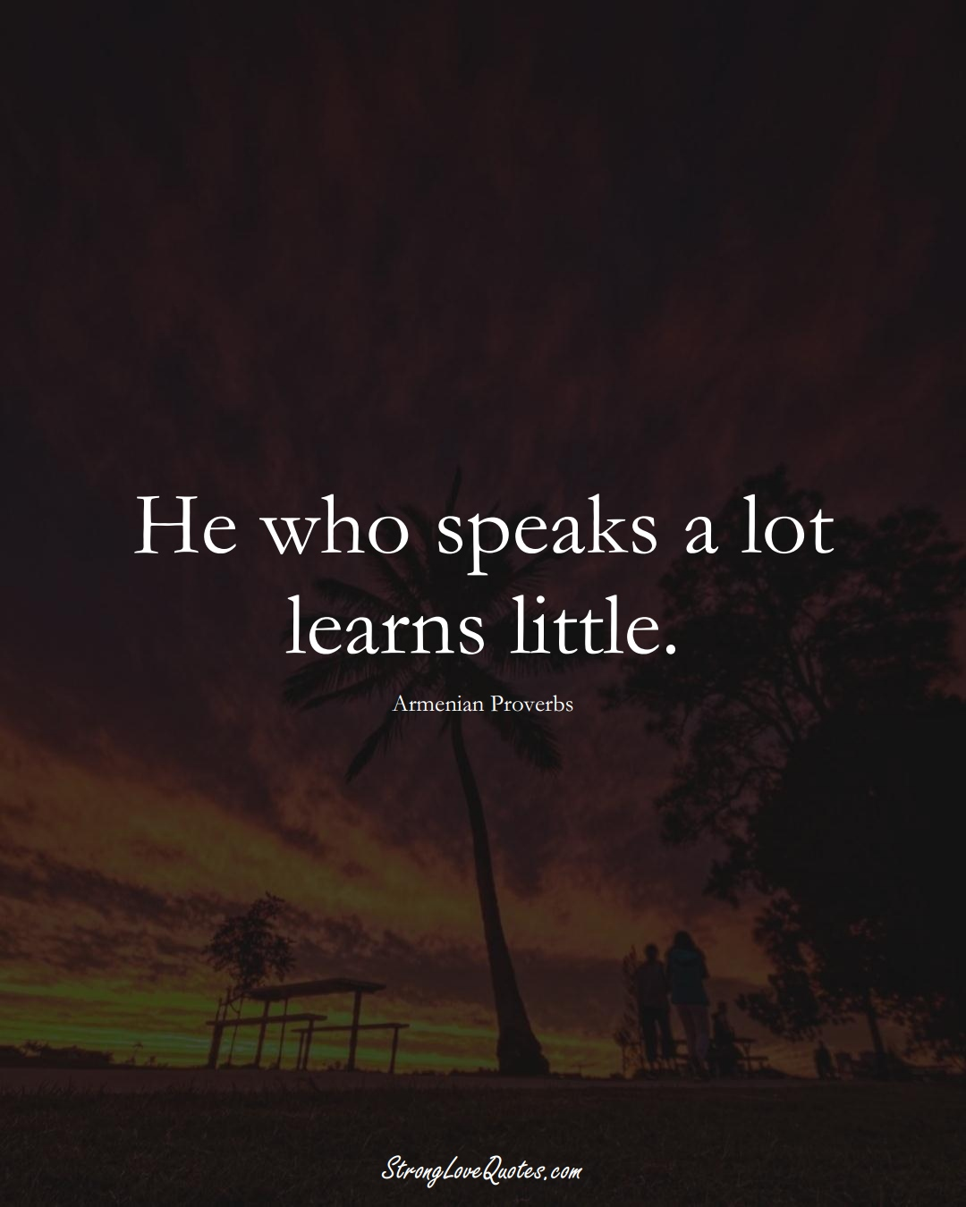 He who speaks a lot learns little. (Armenian Sayings);  #AsianSayings