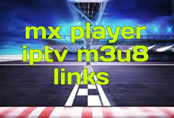 Mx Player iptv m3u8 links