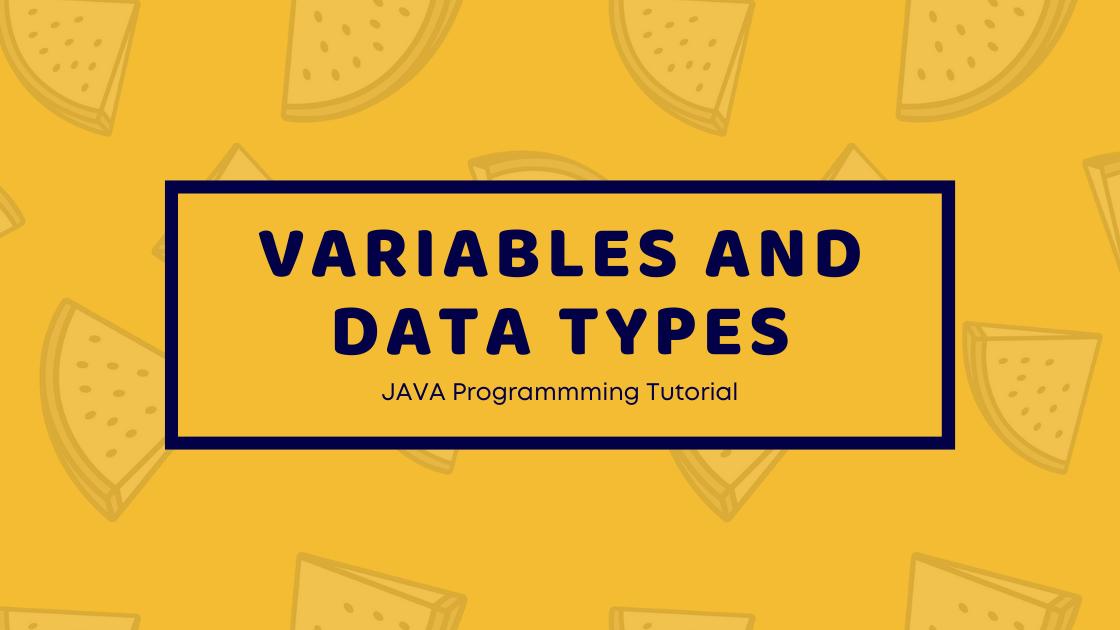 Variables and Data Types - Java Programming Tutorial