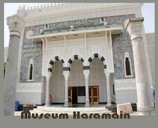 Museum Haramain Museum Dua Masjid Suci di Makkah