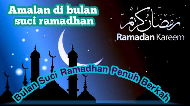 Amalan yang diperintahkan Selama Bulan Suci Ramadhan