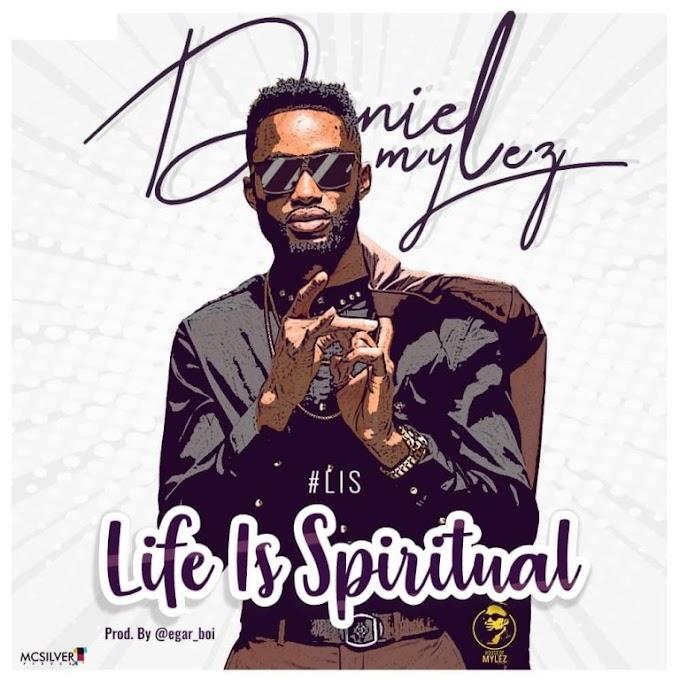 [Gospel Music] Daniel Mylez – Life Is Spiritual || @danielmylez