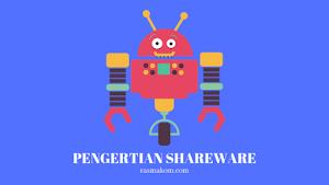 Pengertian Shareware dan Contoh Aplikasi Shareware