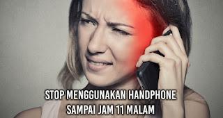 Stop menggunakan handphone sampai Jam 11 Malam