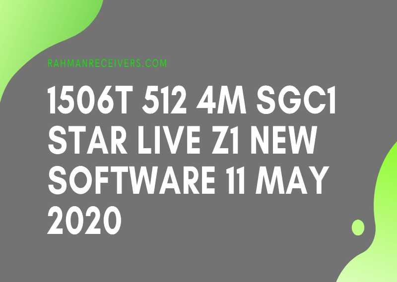 1506T 512 4M SGC1 STAR LIVE Z1 NEW SOFTWARE 11 MAY 2020