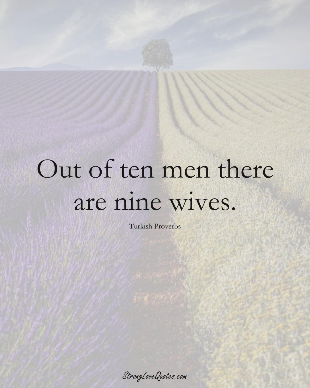 Out of ten men there are nine wives. (Turkish Sayings);  #MiddleEasternSayings