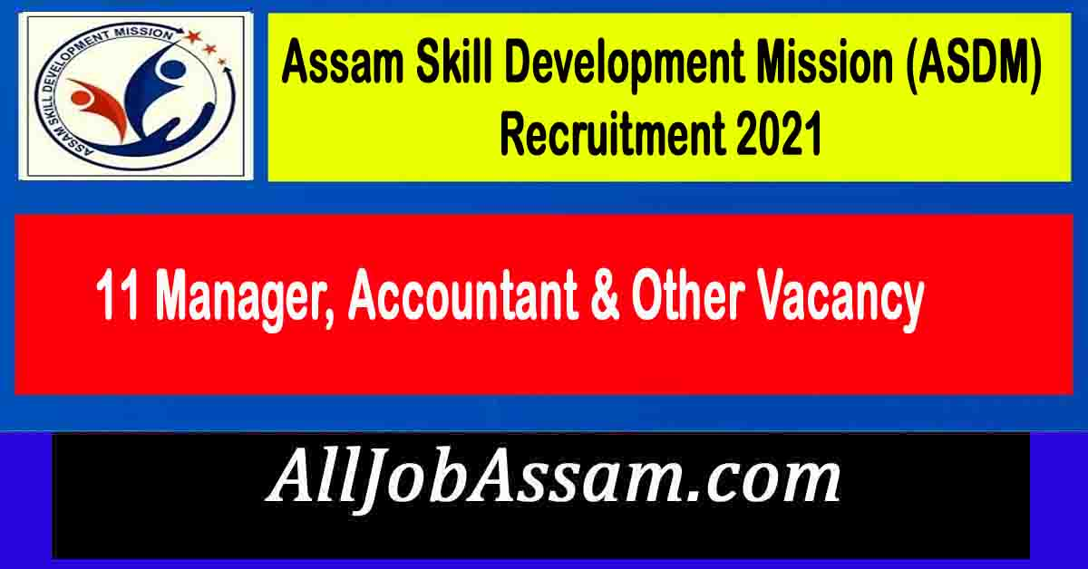 Assam Skill Development Mission (ASDM) Recruitment 2021
