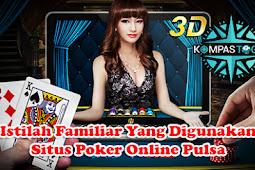 Istilah Familiar Yang Digunakan Situs Poker Online Pulsa