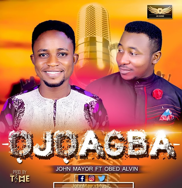 [Music + Lyrics] John Mayor feat. Obed Alvin - ('Ojo Agba' Thank You God