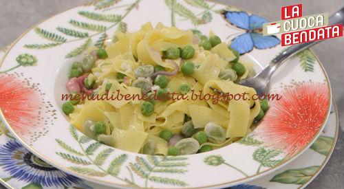 La Cuoca Bendata - Pappardelle con fave e piselli ricetta Parodi