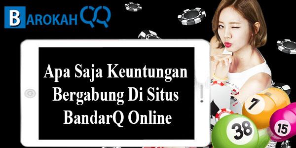 Keuntungan Bergabung Di Situs BandarQ Online