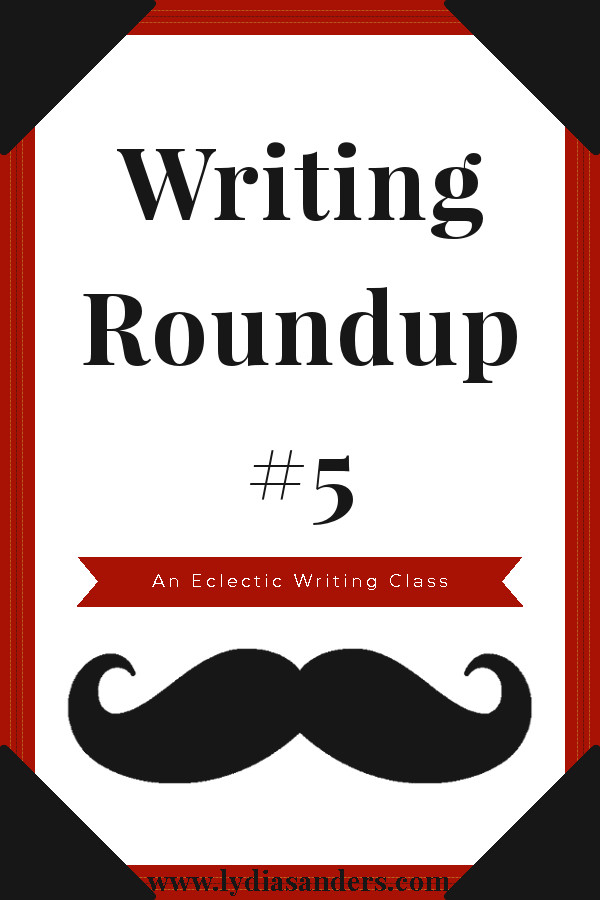Writing Roundup #5 | Lydia Sanders #EclecticWritingClass