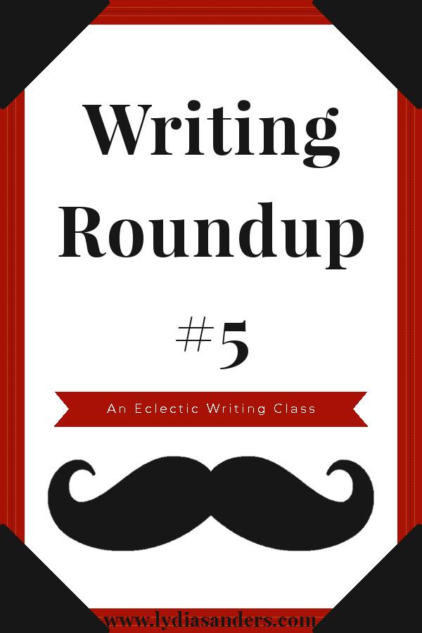 Writing Roundup #5 | Lydia Sanders #EclecticWritingClass