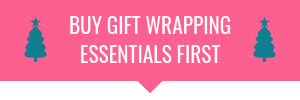 Buy gift wrapping essentials first