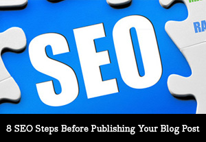 8 SEO Steps Before Publishing Your Blog Post