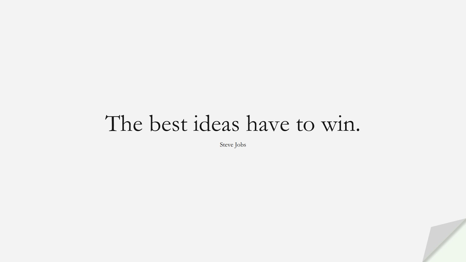 The best ideas have to win. (Steve Jobs);  #SteveJobsQuotes