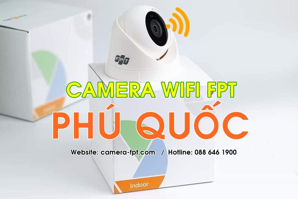 FPT Kiên Giang - Khuyến mãi lắp Camera Wifi miễn phí tại Phú Quốc