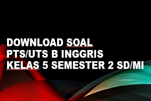 Soal PTS/UTS BAHASA INGGRIS Kelas 5 Semester 2 SD/MI
