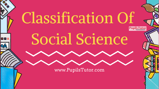What Are The Classification In Social Studies - Who Explained The Hierarchy Of The Sciences | The Basis Of Classification In The Hierarchy Of Social Science Is | Discuss Classification Of Social Science By – Threefold, James High, Encyclopedia
