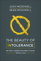 """The Beauty of Intolerance: Setting A Generation Free to Know Truth & Love"" by Josh McDowell and Sean McDowell"