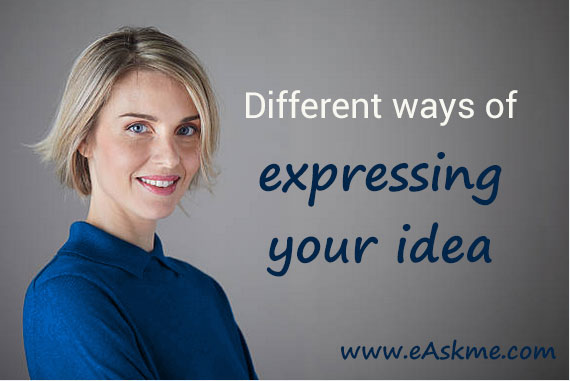 Different Ways of Expressing Your Idea: Improve Your Skills by Learning New Methods of Writing Your Essay: eAskme