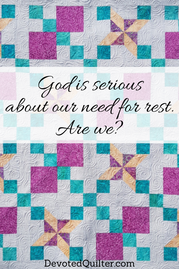 God is serious about our need for rest. Are we? | DevotedQuilter.com