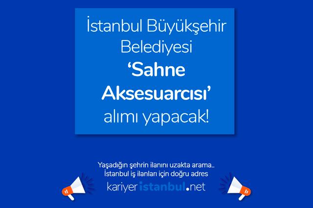 İstanbul Büyükşehir Belediyesi sahne aksesuarcısı alımı yapacak. Kimler sahne aksesuarcısı ilanına başvurabilir? Kariyer İBB iş ilanları kariyeristanbul.net'te!